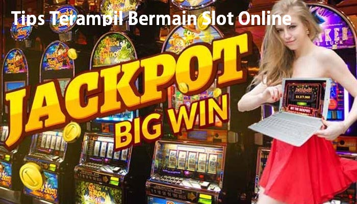 Tips Terampil Bermain Slot Online