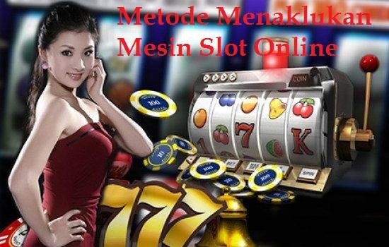 Trik Menaklukan Mesin Slot Online