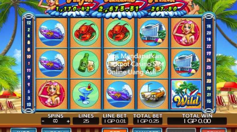 Tips Mendapatkan Jackpot Casino Slot Online Uang Asli