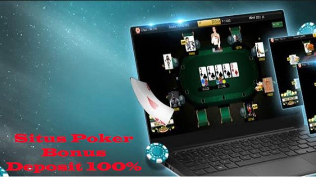 Situs Poker Bonus Deposit 100%
