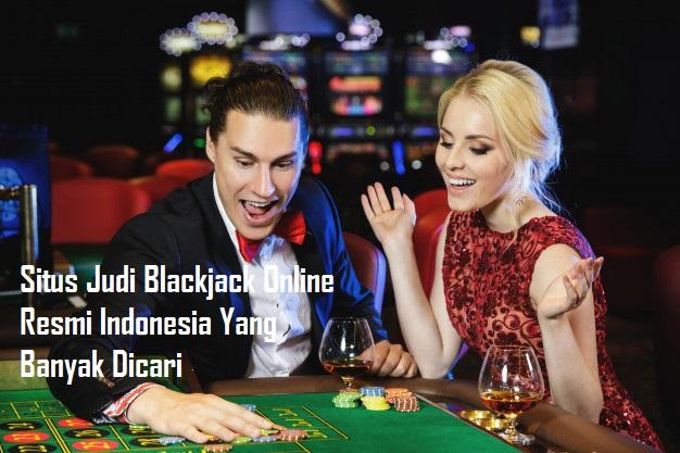 Situs Judi Blackjack Online Resmi Indonesia Yang Banyak Dicari