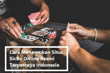 Cara Menemukan Situs SicBo Online Resmi Terpercaya Indonesia