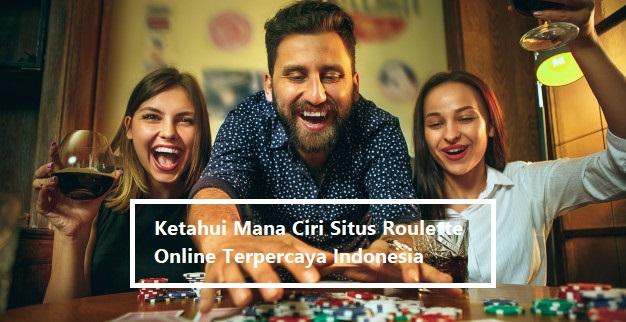 Ketahui Mana Ciri Situs Roulette Online Terpercaya Indonesia